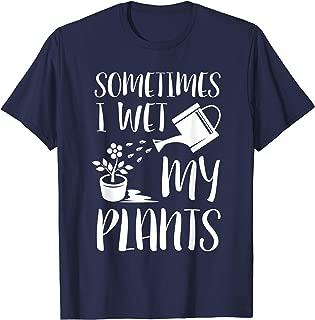 Best sometimes i wet my plants shirt Reviews