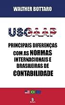 USGAAP: Principais Diferenças com as Normas Internacionais e Brasileiras de Contabilidade (Portuguese Edition)