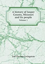 A History of Jasper County, Missouri and Its People Volume 1