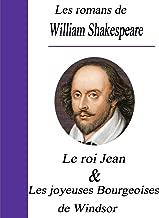 Les romans de William Shakespeare /  Le roi Jean et Les joyeuses Bourgeoises de Windsor (French Edition)