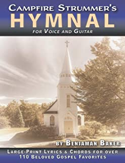 The Campfire Strummer's Hymnal for Voice and Guitar: Large-Print Lyrics and Guitar Chords for Over 110 Christian Hymns and...