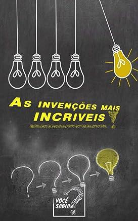 Invenções Incríveis: As 24 Invenções Mais Incríveis Já Criadas