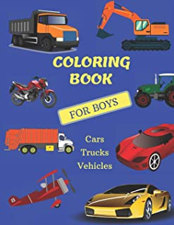 Coloring Book For Boys Cars, Trucks and Vehicles: Cool Cars, Trucks, Bikes, Planes, Boats And Vehicles Coloring Book For B...