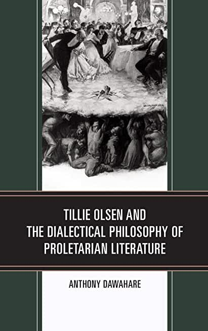 Tillie Olsen and the Dialectical Philosophy of Proletarian Literature (Innovation and Activism in American Women's Writing) (English Edition)
