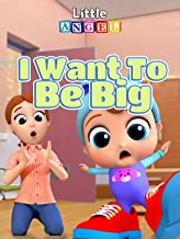 I Want To Be Big
