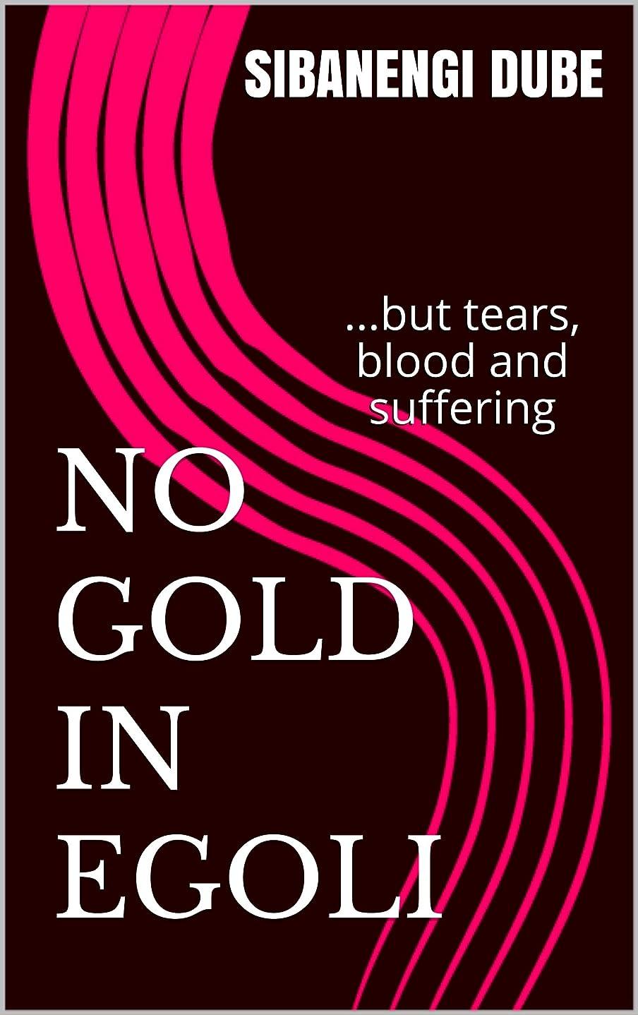 反論パテ永久No Gold in Egoli: ...but tears, blood and suffering (English Edition)
