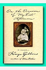 Rare On the Occasion of My Last Afternoon - Signed by Kaye Gibbons - 1st Edition Hardcover