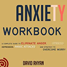Anxiety Workbook: A Complete Guide to Eliminate Angеr, Stress, Dерrеѕѕiоn, Panic Attасkѕ and Strategies to Overcome Worry