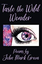 Taste the Wild Wonder: Poems