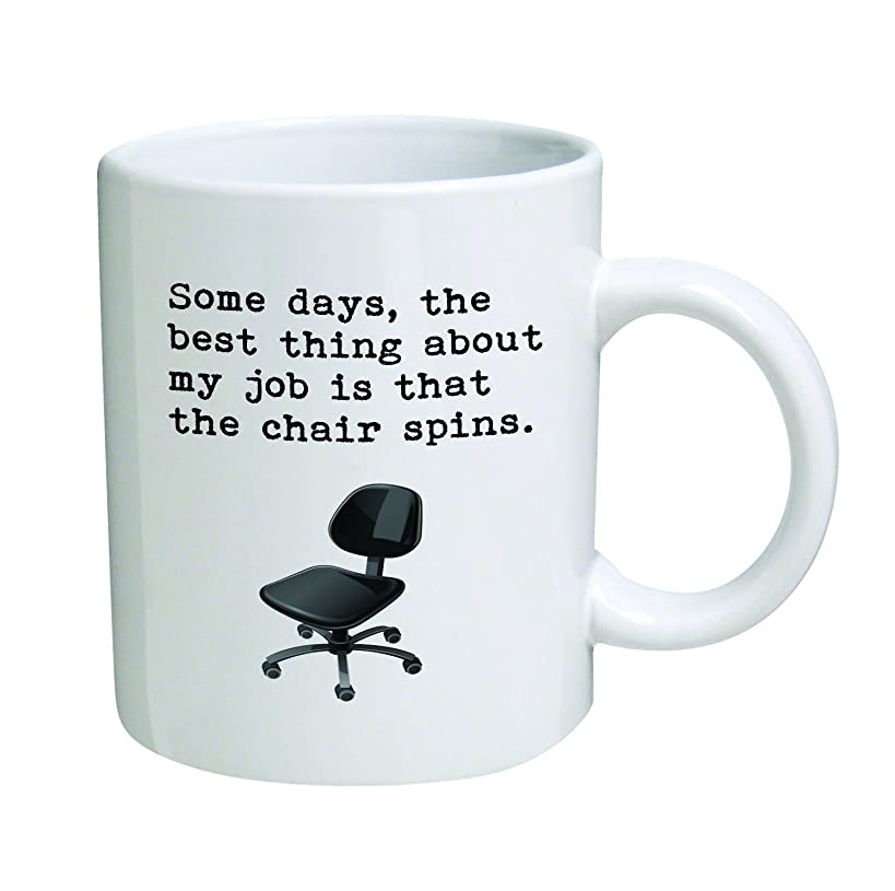Some days, the best thing about my job is that the chair spins.11 oz Coffee Mug - Funny Inspirational and sarcasm