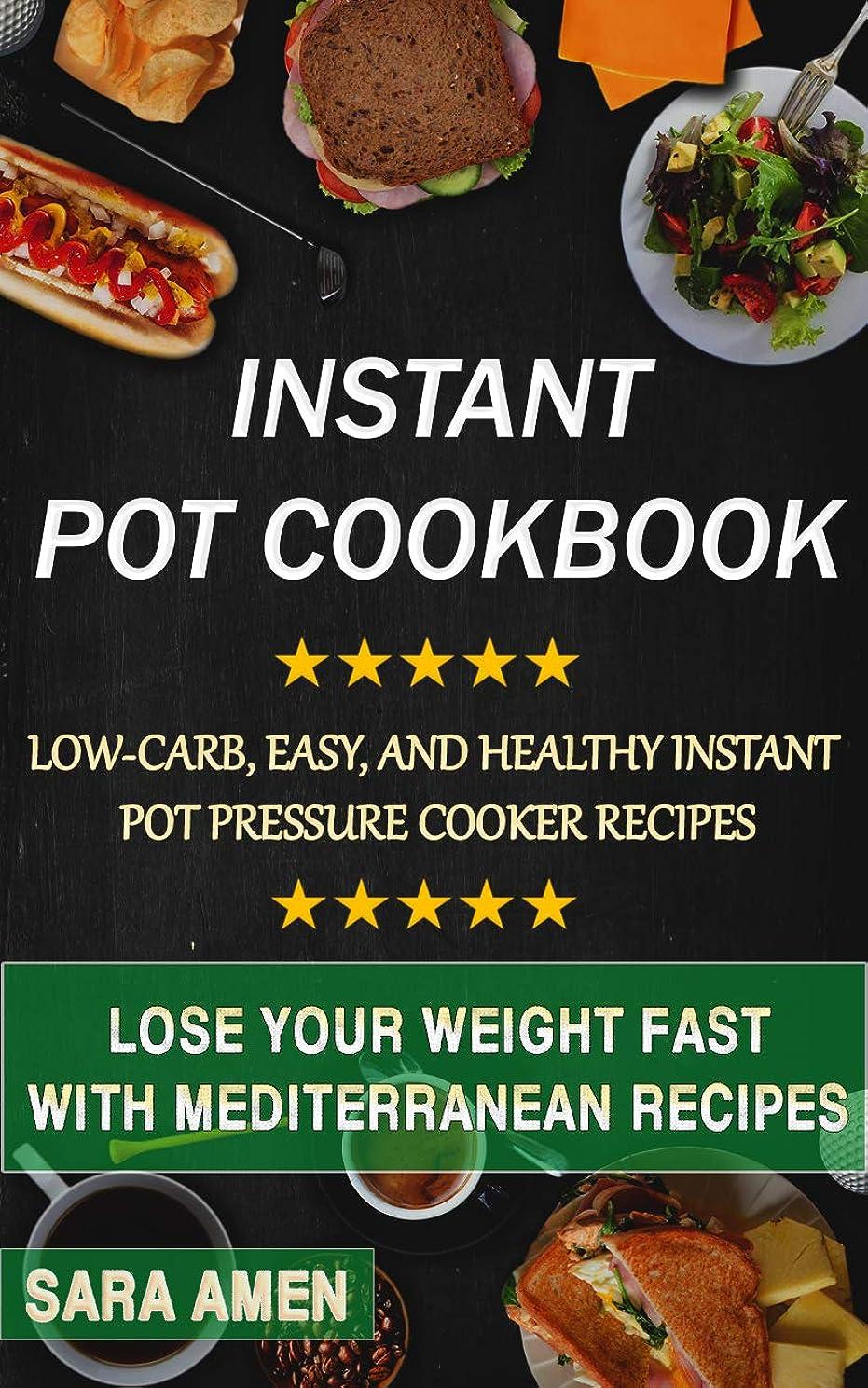 太陽化粧推測Instant Pot Cookbook: Low-Carb, Easy, and Healthy Instant Pot Pressure Cooker Recipes: Lose Your Weight Fast with Mediterranean Recipes for Your Electric Pressure Cooker (English Edition)