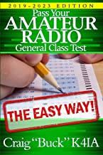 Pass Your Amateur Radio General Class Test - The Easy Way: 2019-2023 Edition