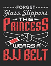 Forget Glass Slippers This Princess Wears A BJJ Belt: Jiu Jitsu Notebook, Blank Paperback Composition Book for BJJ Practitioner, 150 pages, college ruled