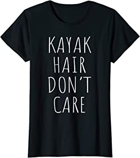 Womens Kayak hair don't care Gift for Kayak lovers T-shirt