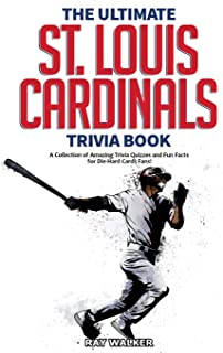 The Ultimate St. Louis Cardinals Trivia Book: A Collection of Amazing Trivia Quizzes and Fun Facts for Die-Hard Cardinals ...