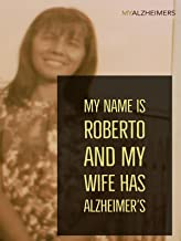 My Name is Roberto and My Wife Has Alzheimer's