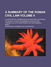A summary of the Roman civil law Volume 4; illustrated by commentaries on and parallels from the Mosaic, Canon, Mohammedan, English and foreign law, with an appendix, map, and general index
