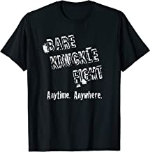 Bare Knuckle Fight Anytime. Anywhere.   T-Shirt for Fighters