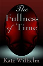 Best the fullness of time by kate wilhelm Reviews