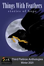 Things With Feathers: Stories of Hope (Third Flatiron Anthologies Book 30)