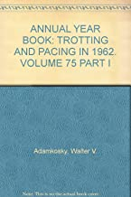 ANNUAL YEAR BOOK: TROTTING AND PACING IN 1962. VOLUME 75 PART I