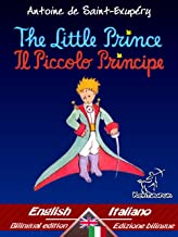 The Little Prince - Il Piccolo Principe: Bilingual parallel text - Bilingue con testo a fronte: English - Italian / Inglese - Italiano (Dual Language Easy Reader Vol. 33) (Italian Edition)