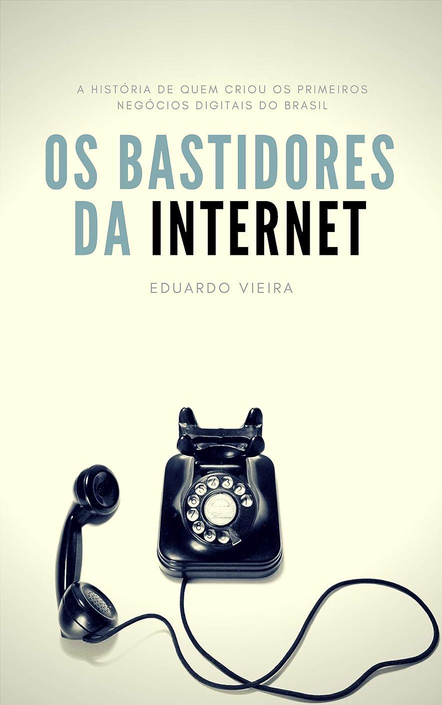 評価例プラスチックOs Bastidores da Internet: a história de quem criou os primeiros negócios digitais do Brasil (Portuguese Edition)