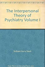 The Interpersonal Theory of Psychiatry Volume I