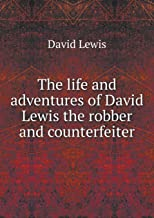 The Life and Adventures of David Lewis the Robber and Counterfeiter
