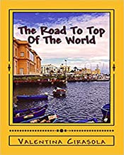 The Road To Top Of The World: Short Stories In The Land Of Puglia