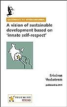 A vision of sustainable development based on 'innate self-respect' (Gateways to Vivekananda Book 12)