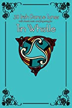 30 Irish Dance Tunes with sheet music and fingering for Tin Whistle (Whistle for Kids) (Volume 9)
