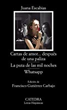 Cartas de amor... después de una paliza; La puta de las mil noches; WhatsApp (Letras Hispánicas) (Spanish Edition)
