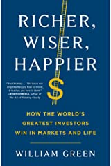 Richer, Wiser, Happier: How the World's Greatest Investors Win in Markets and Life Kindle Edition