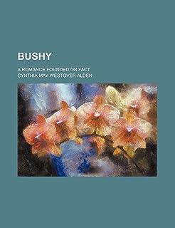 Bushy; A Romance Founded on Fact