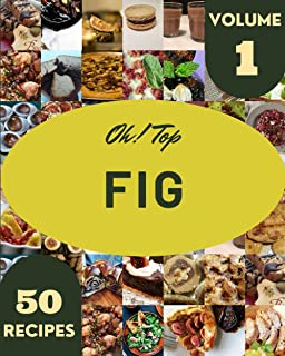 Oh! Top 50 Fig Recipes Volume 1: A Fig Cookbook from the Heart!