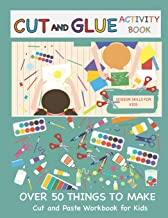 Cut and Glue Activity Book: Cut and Paste Workbook for Kids: Scissor Skills for Kids Over 50 Things to Make: Cutting and Pasting Book for Kids (Cut and Paste Books)
