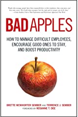 Bad Apples: How to Manage Difficult Employees, Encourage Good Ones to Stay, and Boost Productivity Kindle Edition