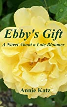 Ebby's Gift: A Novel about a Late Bloomer