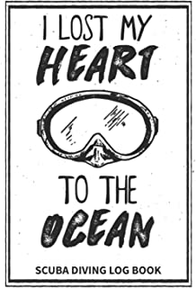 I Lost My Heart To The Ocean: Scuba Diving Log Book | Diving Journal for Tracking and Recording | 120 Pages with 6x9 inch ...