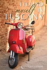 I Found Myself in Tuscany Kindle Edition