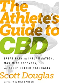 The Athlete's Guide to CBD: Treat Pain and Inflammation, Maximize Recovery, and Sleep Better Naturally