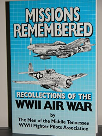 Missions remembered: Recollections of the WWII air war by the men of the Middle Tennessee WWII fighter pilots association