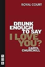 Drunk Enough to Say I Love You? (NHB Modern Plays)