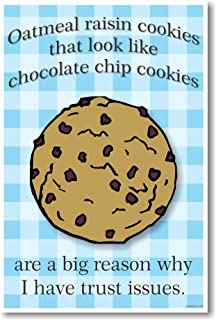 Oatmeal Raisin Cookies That Look Like Chocolate Chip Cookies Are a Big Reason Why I Have Trust Issues - New Funny Poster