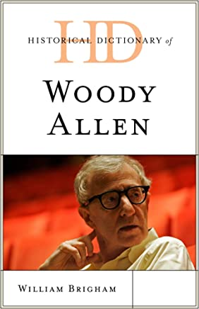 Historical Dictionary of Woody Allen (Historical Dictionaries of Literature and the Arts)