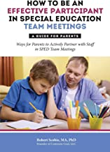 How to Be an Effective Participant in Special Education Team Meetings: A Guide for Parents