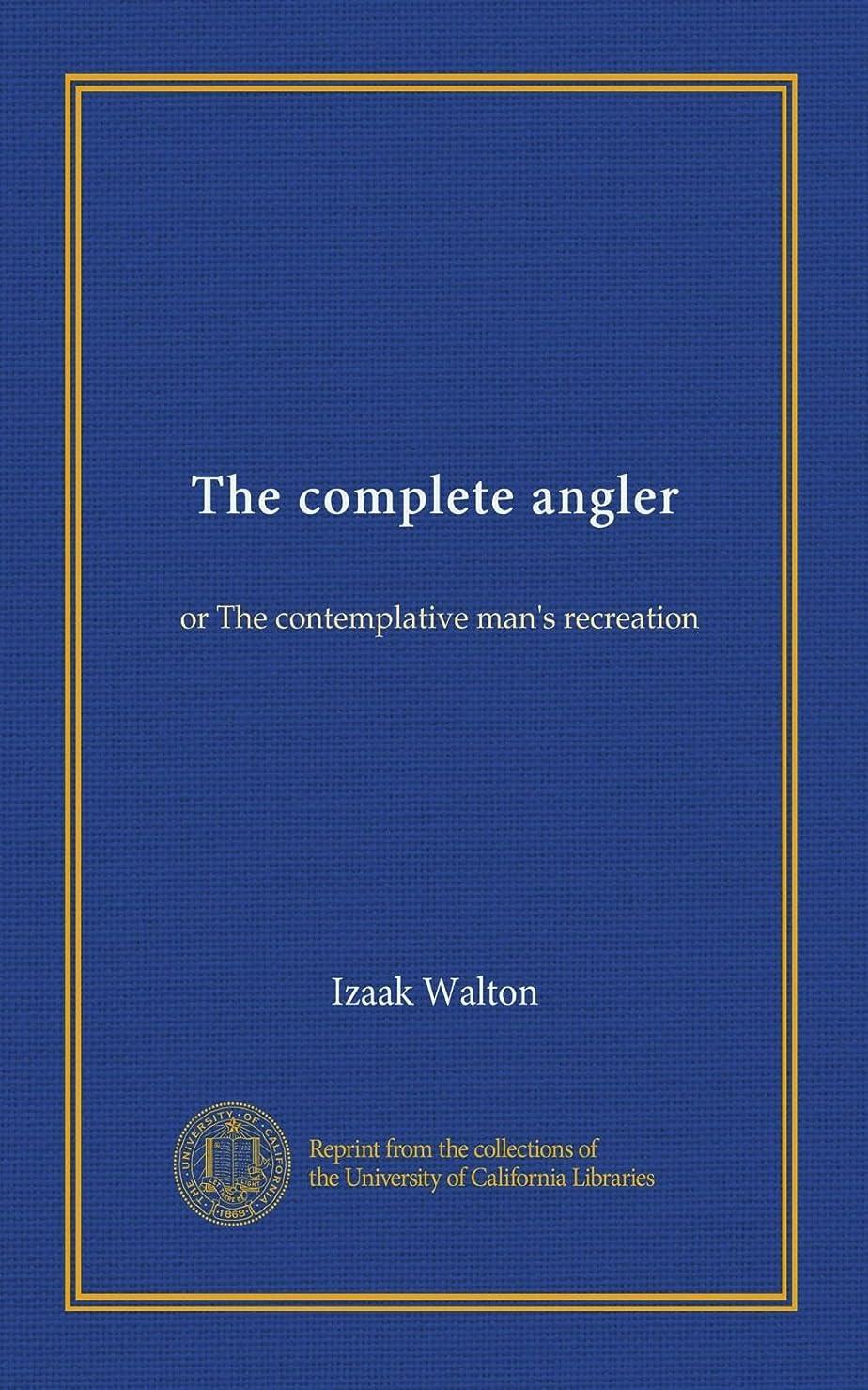 低下パック農学The complete angler: or The contemplative man's recreation
