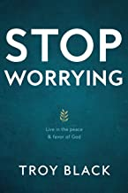 Stop Worrying: Live in the peace & favor of God