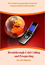 Breakthrough Cold Calling and Prospecting: New business prospecting systems for Commercial Real Estate Brokers